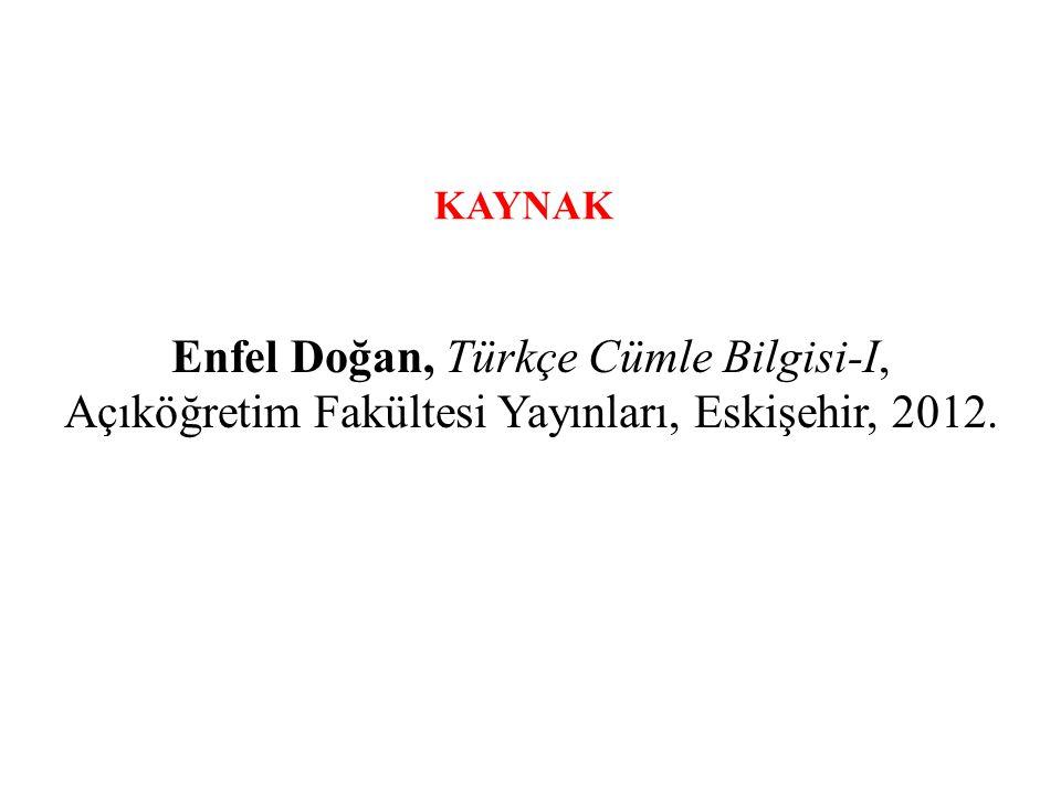 KAYNAK Enfel Doğan, Türkçe Cümle Bilgisi-I, Açıköğretim Fakültesi Yayınları, Eskişehir, 2012.