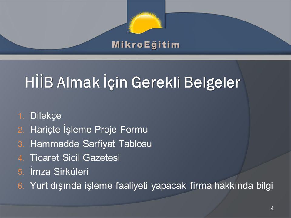 4 HİİB Almak İçin Gerekli Belgeler 1.Dilekçe 2. Hariçte İşleme Proje Formu 3.