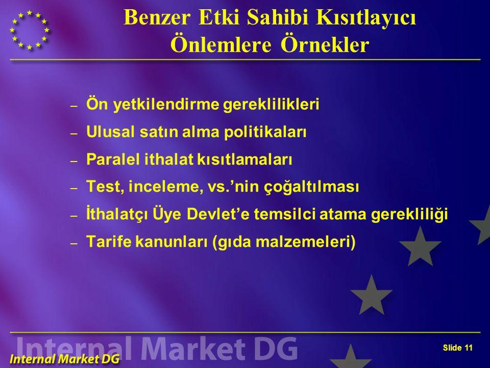 Slide 11 Benzer Etki Sahibi Kısıtlayıcı Önlemlere Örnekler – Ön yetkilendirme gereklilikleri – Ulusal satın alma politikaları – Paralel ithalat kısıtl