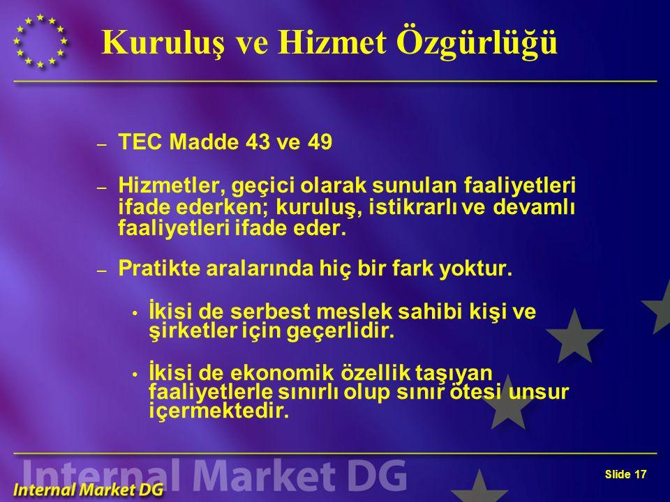 Slide 17 Kuruluş ve Hizmet Özgürlüğü – TEC Madde 43 ve 49 – Hizmetler, geçici olarak sunulan faaliyetleri ifade ederken; kuruluş, istikrarlı ve devamlı faaliyetleri ifade eder.
