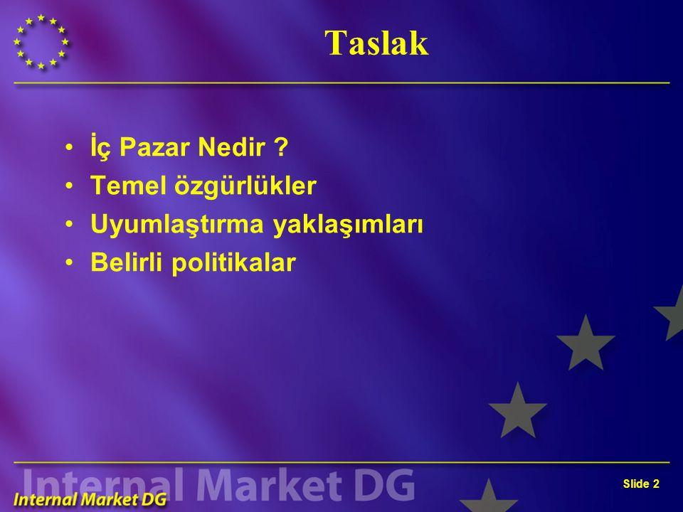 Slide 2 Taslak İç Pazar Nedir Temel özgürlükler Uyumlaştırma yaklaşımları Belirli politikalar