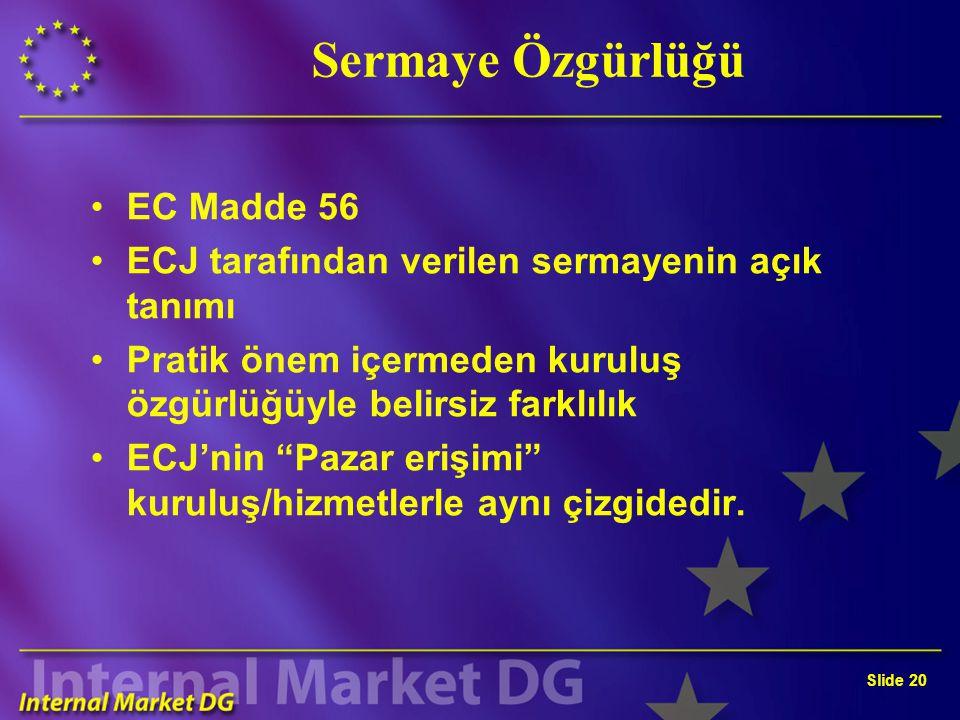 Slide 20 Sermaye Özgürlüğü EC Madde 56 ECJ tarafından verilen sermayenin açık tanımı Pratik önem içermeden kuruluş özgürlüğüyle belirsiz farklılık ECJ'nin Pazar erişimi kuruluş/hizmetlerle aynı çizgidedir.