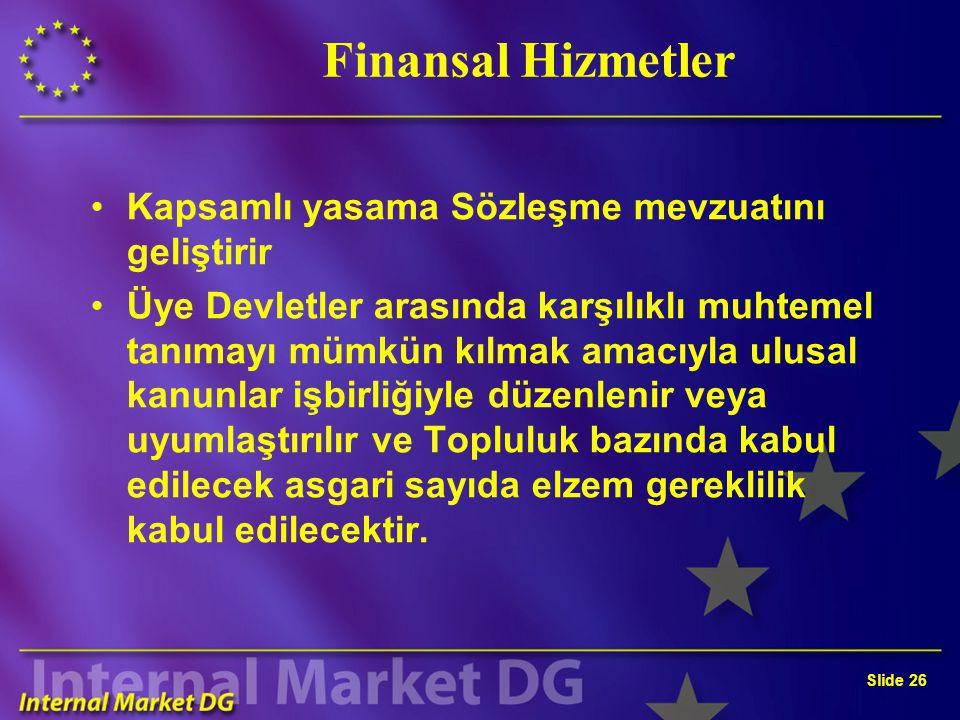 Slide 26 Finansal Hizmetler Kapsamlı yasama Sözleşme mevzuatını geliştirir Üye Devletler arasında karşılıklı muhtemel tanımayı mümkün kılmak amacıyla
