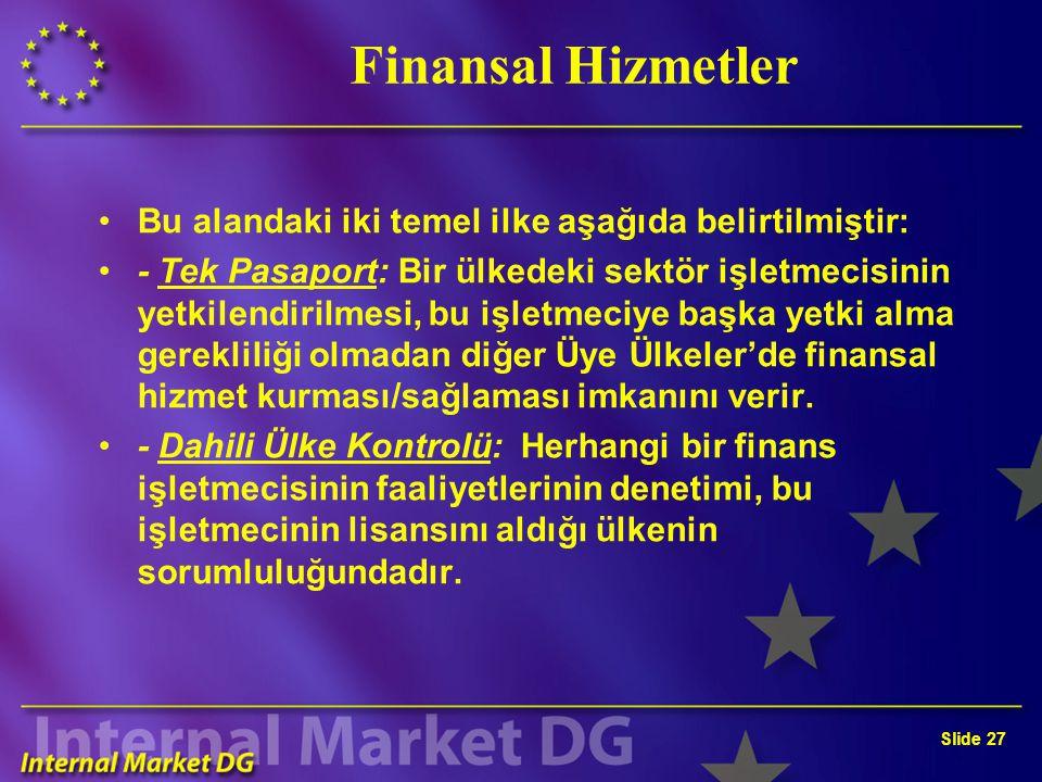 Slide 27 Finansal Hizmetler Bu alandaki iki temel ilke aşağıda belirtilmiştir: - Tek Pasaport: Bir ülkedeki sektör işletmecisinin yetkilendirilmesi, b