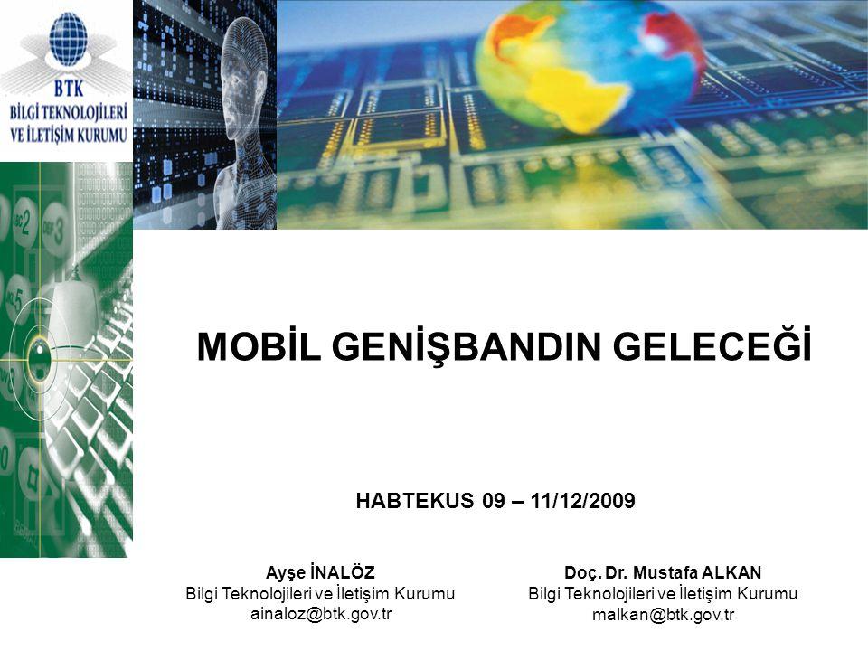MOBİL GENİŞBANDIN GELECEĞİ Ayşe İNALÖZ Bilgi Teknolojileri ve İletişim Kurumu ainaloz@btk.gov.tr Doç. Dr. Mustafa ALKAN Bilgi Teknolojileri ve İletişi
