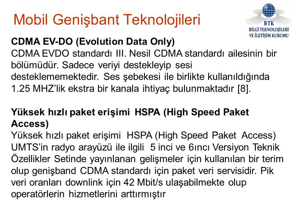 Mobil Genişbant Teknolojileri CDMA EV-DO (Evolution Data Only) CDMA EVDO standardı III. Nesil CDMA standardı ailesinin bir bölümüdür. Sadece veriyi de