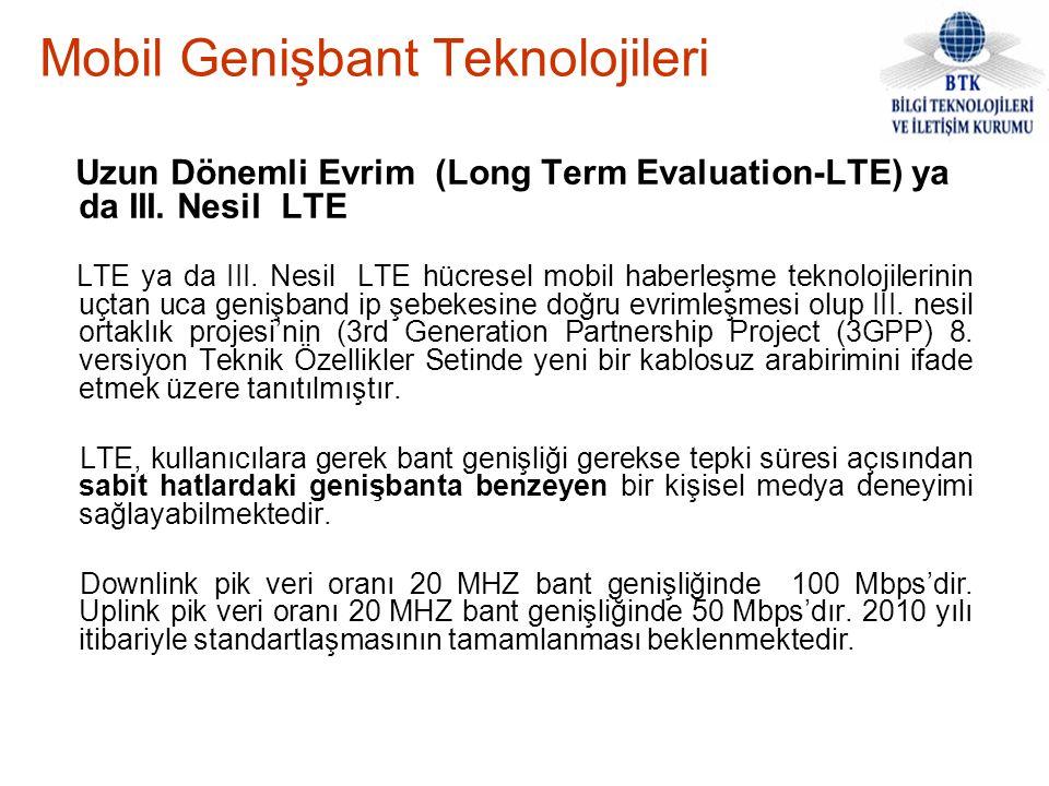 Mobil Genişbant Teknolojileri Uzun Dönemli Evrim (Long Term Evaluation-LTE) ya da III. Nesil LTE LTE ya da III. Nesil LTE hücresel mobil haberleşme te