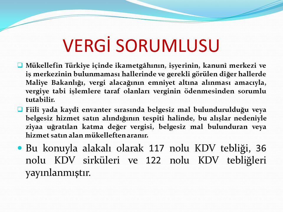 VERGİ SORUMLUSU  Mükellefin Türkiye içinde ikametgâhının, işyerinin, kanunî merkezi ve iş merkezinin bulunmaması hallerinde ve gerekli görülen diğer