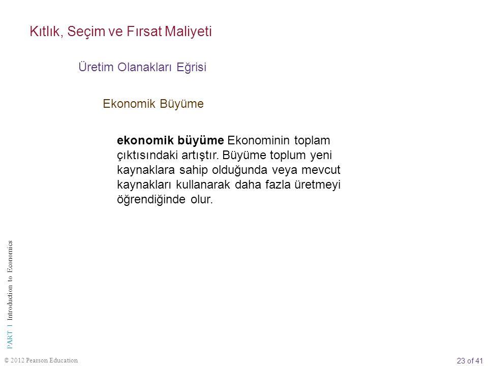 23 of 41 PART I Introduction to Economics © 2012 Pearson Education ekonomik büyüme Ekonominin toplam çıktısındaki artıştır. Büyüme toplum yeni kaynakl