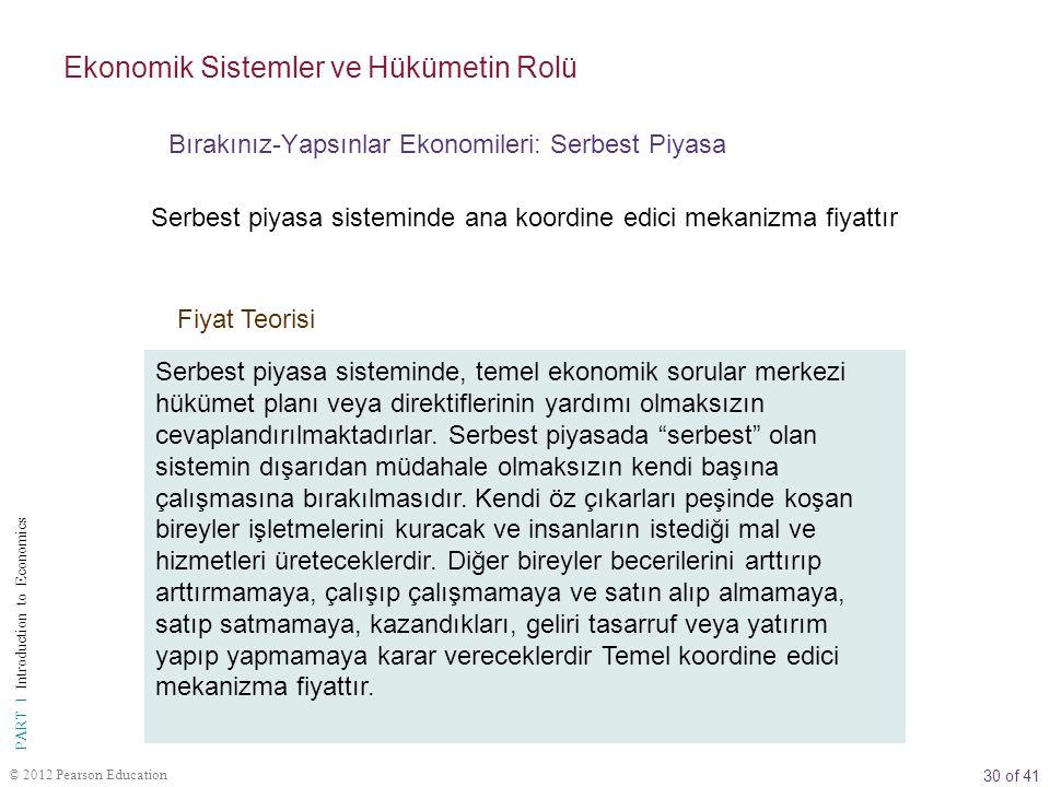 30 of 41 PART I Introduction to Economics © 2012 Pearson Education Serbest piyasa sisteminde, temel ekonomik sorular merkezi hükümet planı veya direkt