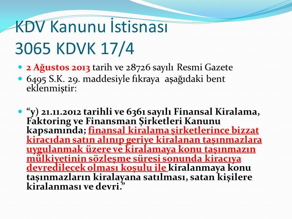 """KDV Kanunu İstisnası 3065 KDVK 17/4 2 Ağustos 2013 tarih ve 28726 sayılı Resmi Gazete 6495 S.K. 29. maddesiyle fıkraya aşağıdaki bent eklenmiştir: """"y)"""
