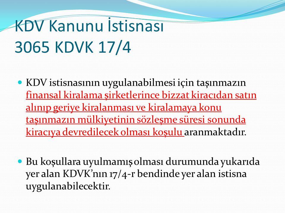 KDV Kanunu İstisnası 3065 KDVK 17/4 KDV istisnasının uygulanabilmesi için taşınmazın finansal kiralama şirketlerince bizzat kiracıdan satın alınıp ger