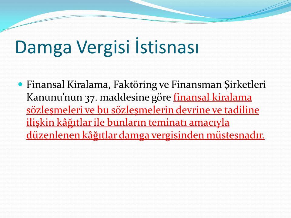 Damga Vergisi İstisnası Finansal Kiralama, Faktöring ve Finansman Şirketleri Kanunu'nun 37. maddesine göre finansal kiralama sözleşmeleri ve bu sözleş