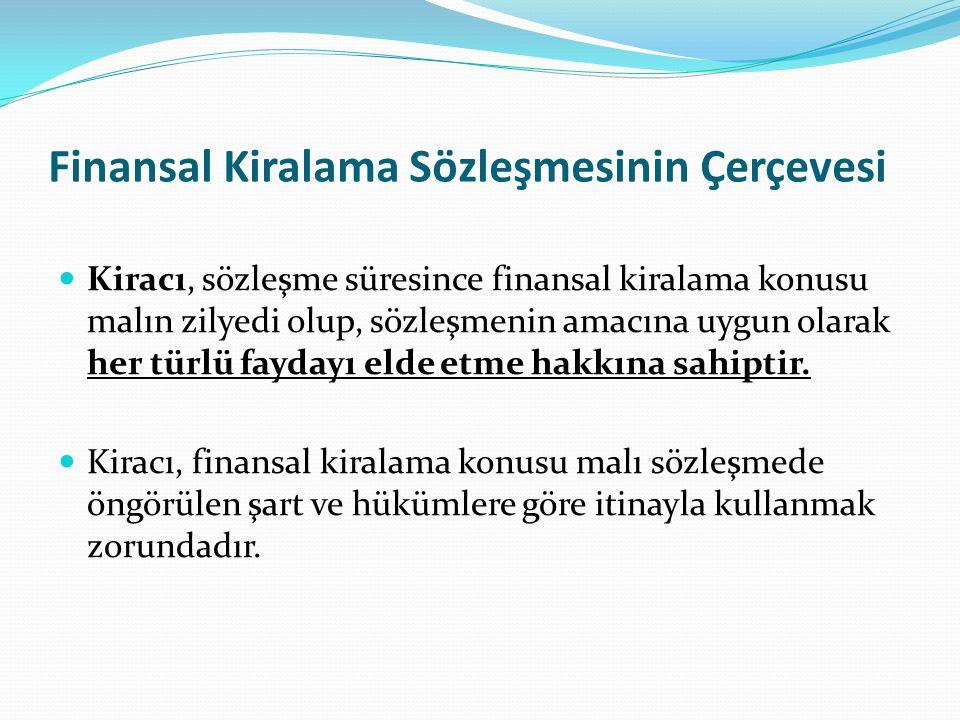 Finansal Kiralama Sözleşmesinin Çerçevesi Kiracı, sözleşme süresince finansal kiralama konusu malın zilyedi olup, sözleşmenin amacına uygun olarak her