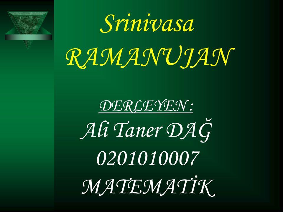 Srinivasa RAMANUJAN DERLEYEN : Ali Taner DAĞ 0201010007 MATEMATİK