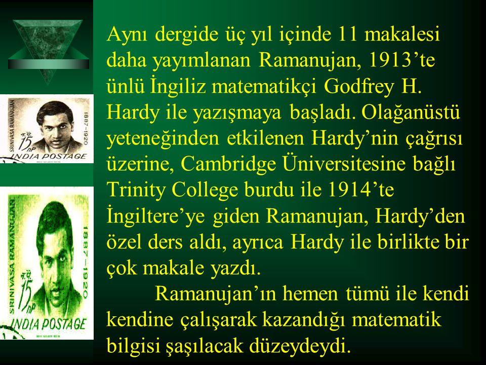 Aynı dergide üç yıl içinde 11 makalesi daha yayımlanan Ramanujan, 1913'te ünlü İngiliz matematikçi Godfrey H. Hardy ile yazışmaya başladı. Olağanüstü