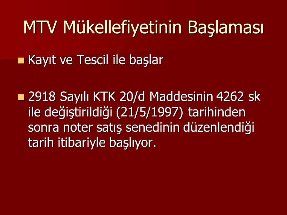 MTV Mükellefiyetinin Başlaması Kayıt ve Tescil ile başlar Kayıt ve Tescil ile başlar 2918 Sayılı KTK 20/d Maddesinin 4262 sk ile değiştirildiği (21/5/1997) tarihinden sonra noter satış senedinin düzenlendiği tarih itibariyle başlıyor.
