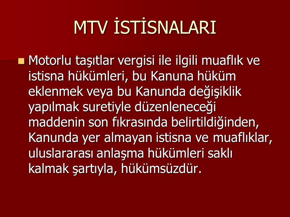 MTV İSTİSNALARI Motorlu taşıtlar vergisi ile ilgili muaflık ve istisna hükümleri, bu Kanuna hüküm eklenmek veya bu Kanunda değişiklik yapılmak suretiy
