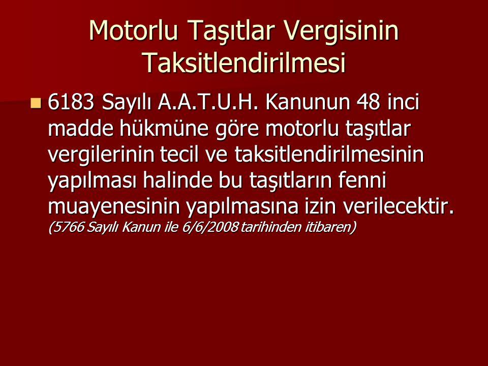 Motorlu Taşıtlar Vergisinin Taksitlendirilmesi 6183 Sayılı A.A.T.U.H. Kanunun 48 inci madde hükmüne göre motorlu taşıtlar vergilerinin tecil ve taksit