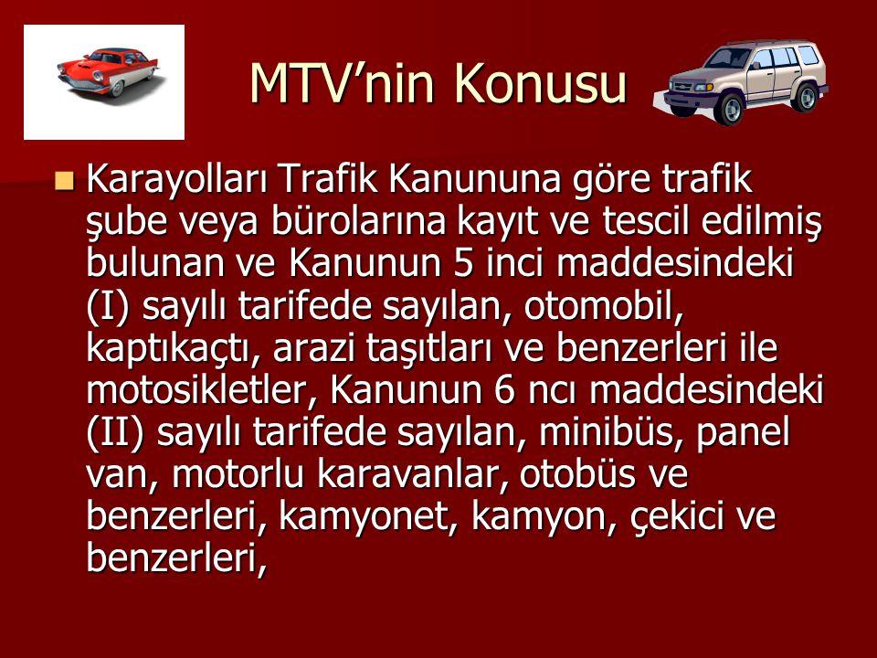 MTV'nin Konusu Karayolları Trafik Kanununa göre trafik şube veya bürolarına kayıt ve tescil edilmiş bulunan ve Kanunun 5 inci maddesindeki (I) sayılı