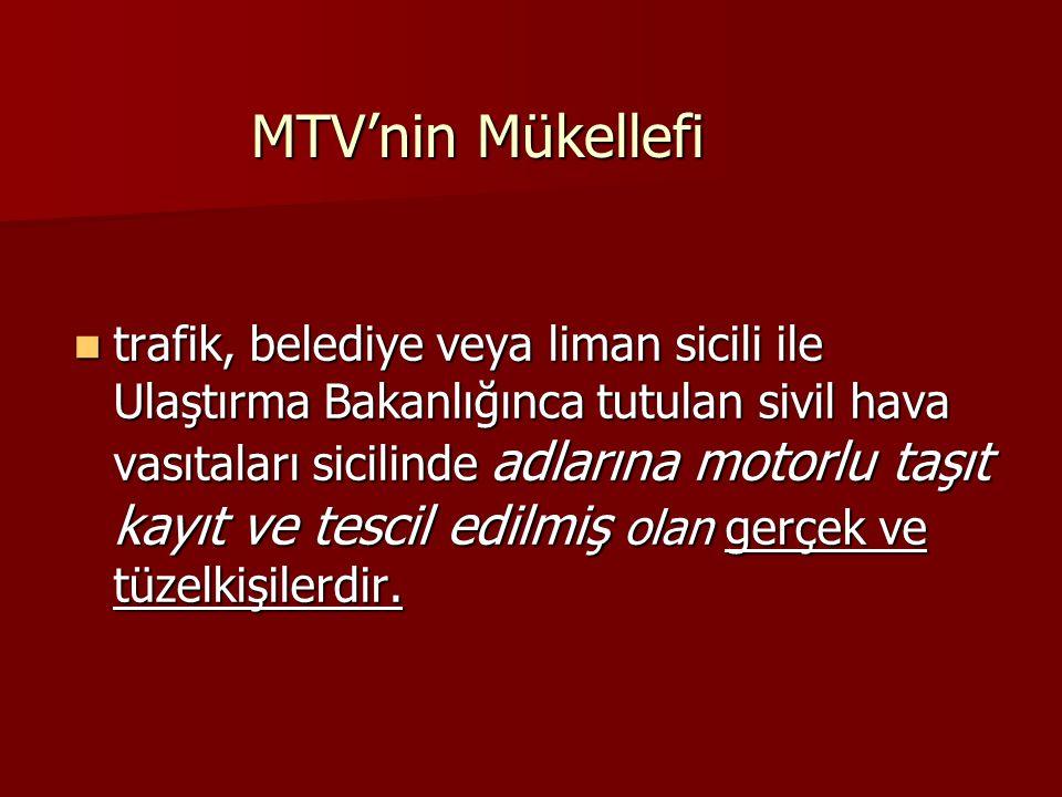 MTV'nin Mükellefi trafik, belediye veya liman sicili ile Ulaştırma Bakanlığınca tutulan sivil hava vasıtaları sicilinde adlarına motorlu taşıt kayıt v