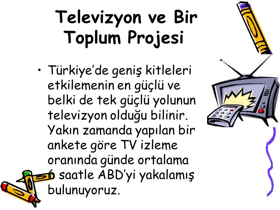 Televizyon ve Bir Toplum Projesi Türkiye'de geniş kitleleri etkilemenin en güçlü ve belki de tek güçlü yolunun televizyon olduğu bilinir. Yakın zamand