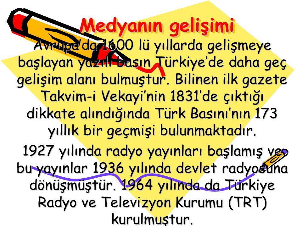 Medyanın gelişimi Avrupa'da 1600 lü yıllarda gelişmeye başlayan yazılı basın Türkiye'de daha geç gelişim alanı bulmuştur. Bilinen ilk gazete Takvim-i