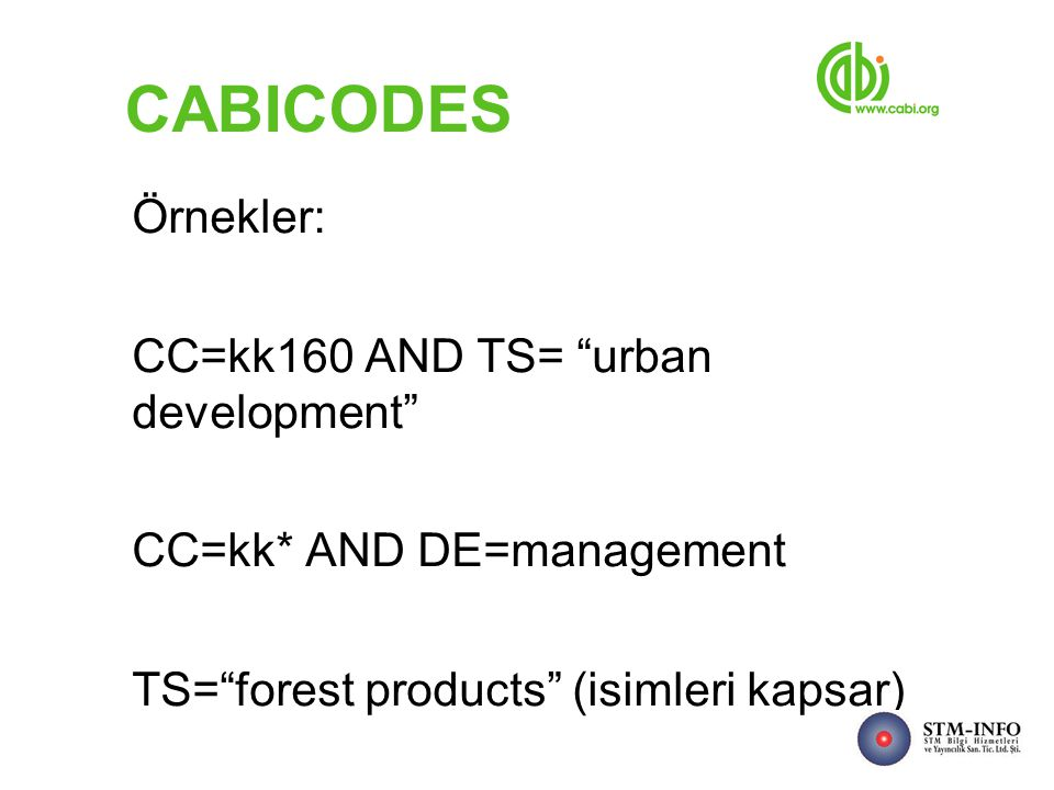 CABICODES Örnekler: CC=kk160 AND TS= urban development CC=kk* AND DE=management TS= forest products (isimleri kapsar)‏