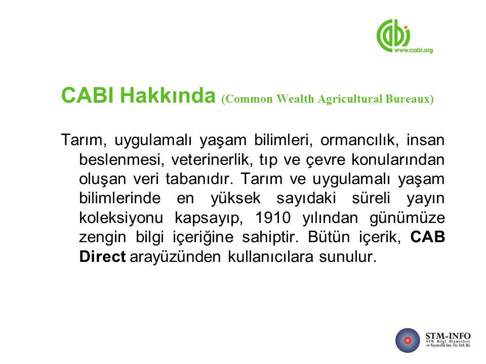 CABI Hakkında (Common Wealth Agricultural Bureaux) Tarım, uygulamalı yaşam bilimleri, ormancılık, insan beslenmesi, veterinerlik, tıp ve çevre konularından oluşan veri tabanıdır.