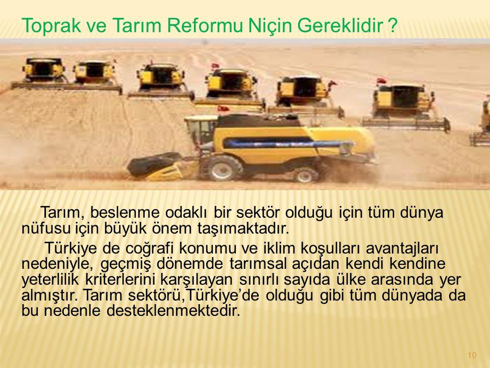 Toprak ve Tarım Reformu Niçin Gereklidir ? Tarım, beslenme odaklı bir sektör olduğu için tüm dünya nüfusu için büyük önem taşımaktadır. Türkiye de coğ