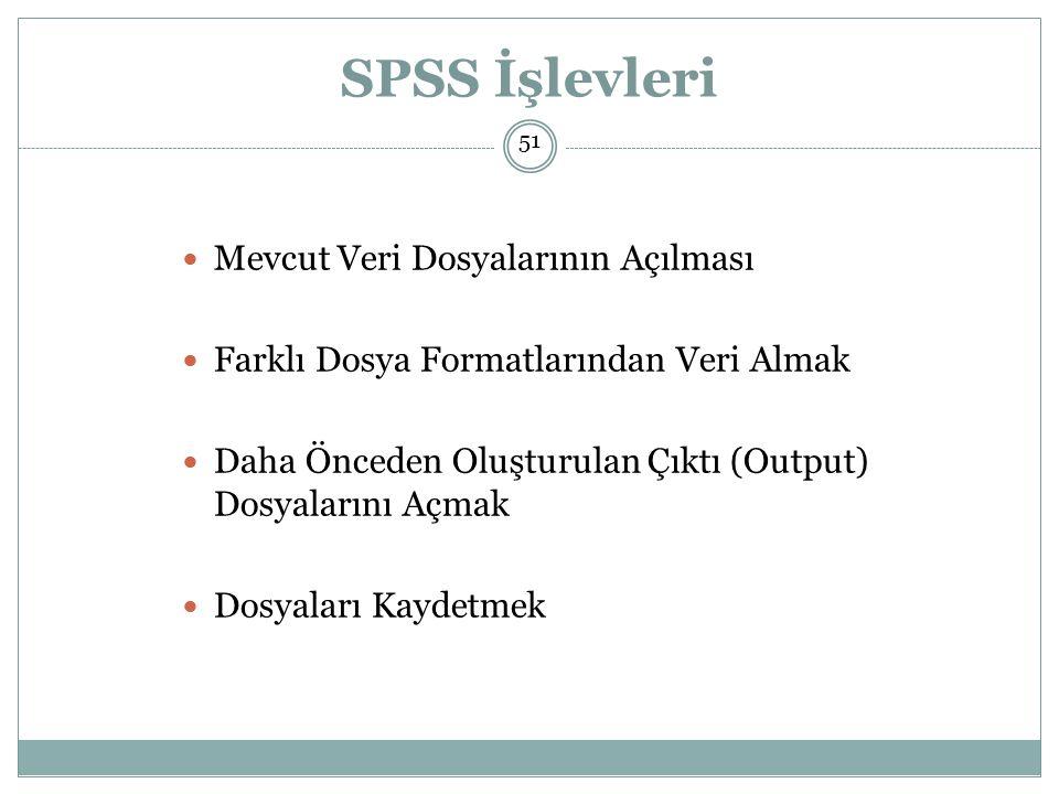 SPSS İşlevleri Mevcut Veri Dosyalarının Açılması Farklı Dosya Formatlarından Veri Almak Daha Önceden Oluşturulan Çıktı (Output) Dosyalarını Açmak Dosyaları Kaydetmek 51