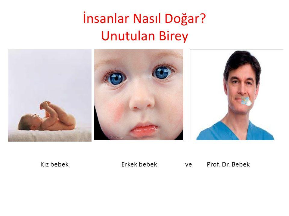 İnsanlar Nasıl Doğar? Unutulan Birey Kız bebek Erkek bebek ve Prof. Dr. Bebek