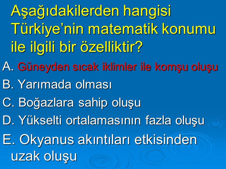 Aşağıdakilerden hangisi Türkiye'nin matematik konumu ile ilgili bir özelliktir? Aşağıdakilerden hangisi Türkiye'nin matematik konumu ile ilgili bir öz