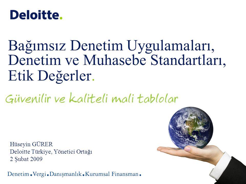 Bağımsız Denetim Uygulamaları, Denetim ve Muhasebe Standartları, Etik Değerler. Hüseyin GÜRER Deloitte Türkiye, Yönetici Ortağı 2 Şubat 2009