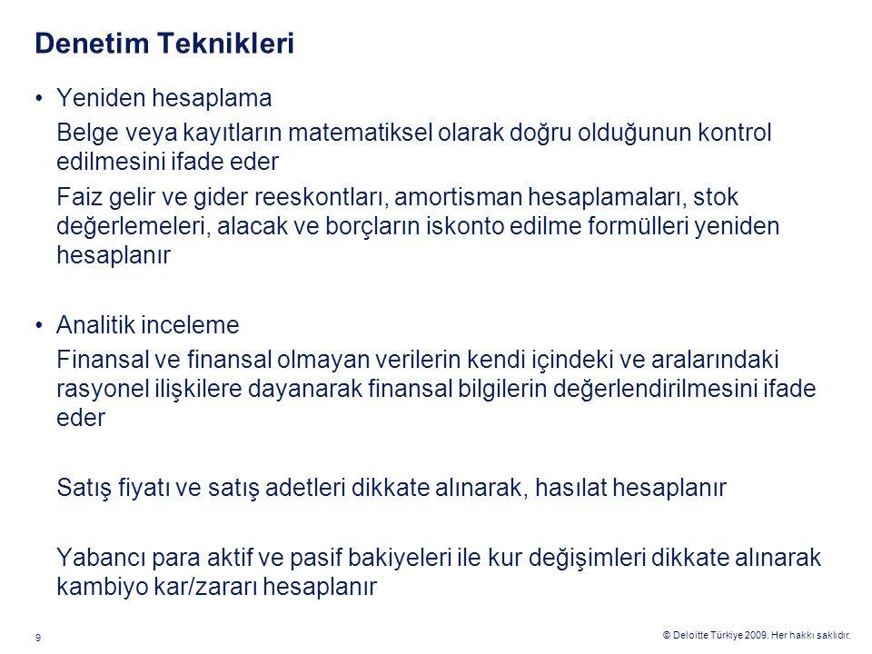© Deloitte Türkiye 2009. Her hakkı saklıdır. 9 Denetim Teknikleri Yeniden hesaplama Belge veya kayıtların matematiksel olarak doğru olduğunun kontrol