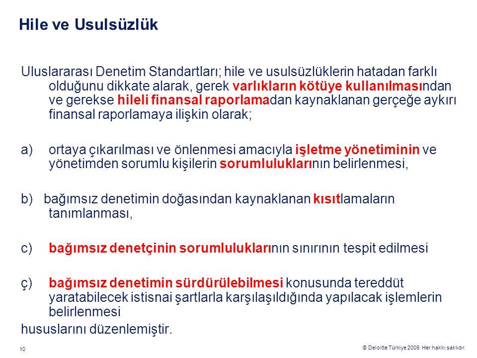 © Deloitte Türkiye 2009. Her hakkı saklıdır. 10 Hile ve Usulsüzlük Uluslararası Denetim Standartları; hile ve usulsüzlüklerin hatadan farklı olduğunu