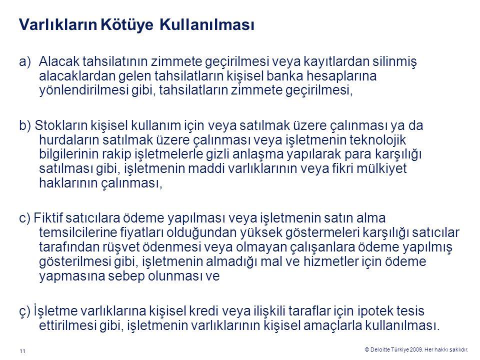 © Deloitte Türkiye 2009. Her hakkı saklıdır. 11 Varlıkların Kötüye Kullanılması a)Alacak tahsilatının zimmete geçirilmesi veya kayıtlardan silinmiş al