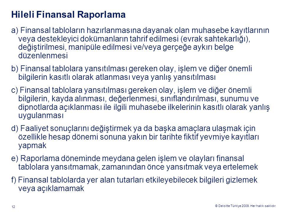 © Deloitte Türkiye 2009. Her hakkı saklıdır. 12 Hileli Finansal Raporlama a) Finansal tabloların hazırlanmasına dayanak olan muhasebe kayıtlarının vey