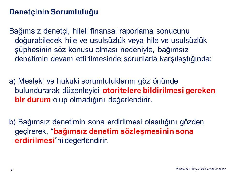 © Deloitte Türkiye 2009. Her hakkı saklıdır. 13 Denetçinin Sorumluluğu Bağımsız denetçi, hileli finansal raporlama sonucunu doğurabilecek hile ve usul