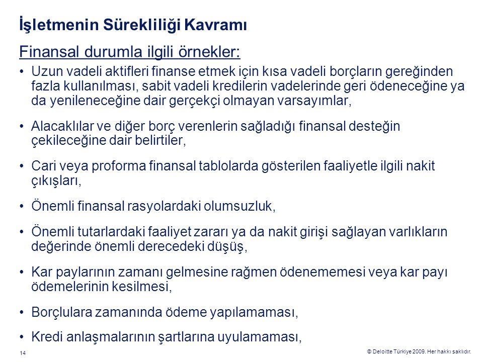 © Deloitte Türkiye 2009. Her hakkı saklıdır. 14 İşletmenin Sürekliliği Kavramı Finansal durumla ilgili örnekler: Uzun vadeli aktifleri finanse etmek i