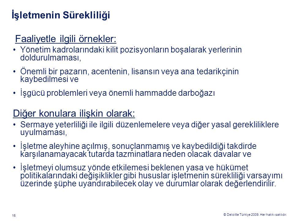 © Deloitte Türkiye 2009. Her hakkı saklıdır. 15 İşletmenin Sürekliliği Faaliyetle ilgili örnekler: Yönetim kadrolarındaki kilit pozisyonların boşalara