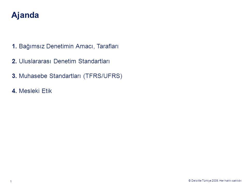 © Deloitte Türkiye 2009. Her hakkı saklıdır. 1 Ajanda 1. Bağımsız Denetimin Amacı, Tarafları 2. Uluslararası Denetim Standartları 3. Muhasebe Standart