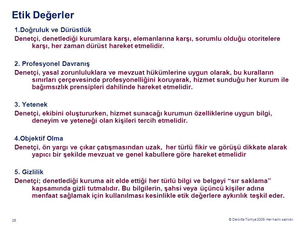 © Deloitte Türkiye 2009. Her hakkı saklıdır. 25 Etik Değerler 1.Doğruluk ve Dürüstlük Denetçi, denetlediği kurumlara karşı, elemanlarına karşı, soruml