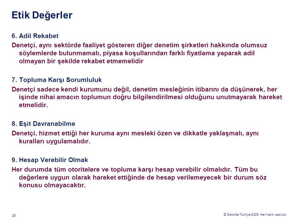 © Deloitte Türkiye 2009. Her hakkı saklıdır. 26 Etik Değerler 6. Adil Rekabet Denetçi, aynı sektörde faaliyet gösteren diğer denetim şirketleri hakkın