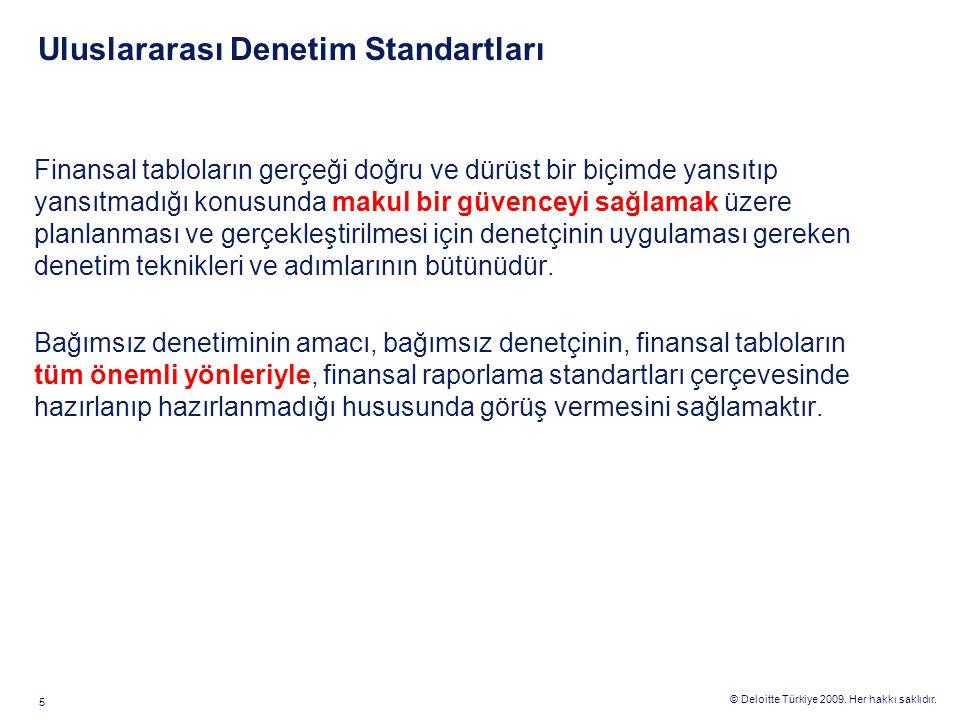 © Deloitte Türkiye 2009. Her hakkı saklıdır. 5 Uluslararası Denetim Standartları Finansal tabloların gerçeği doğru ve dürüst bir biçimde yansıtıp yans