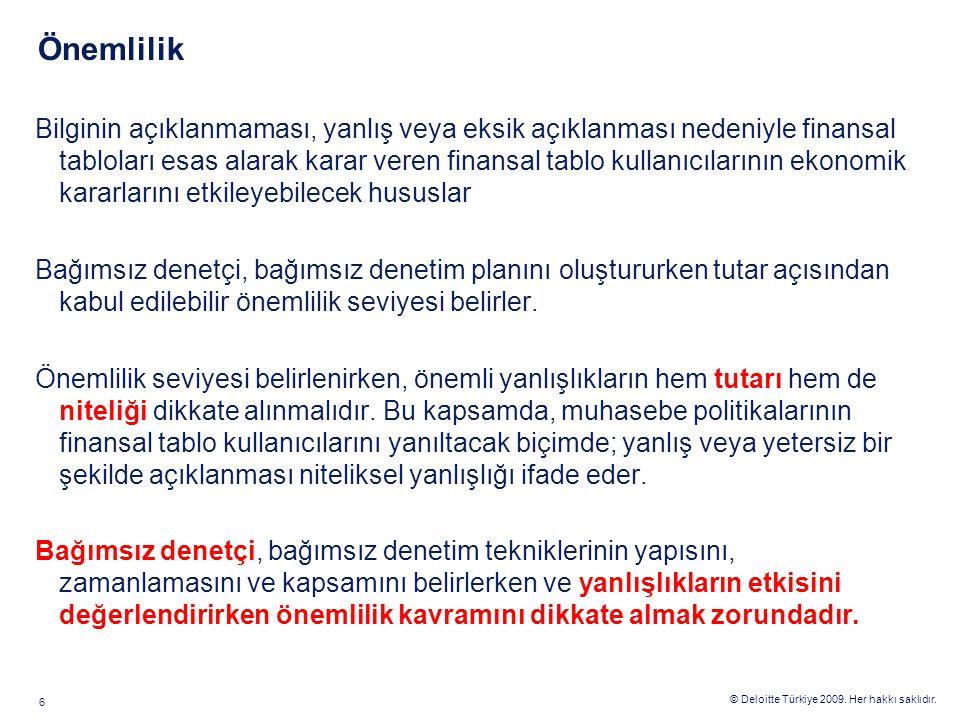 © Deloitte Türkiye 2009. Her hakkı saklıdır. 6 Önemlilik Bilginin açıklanmaması, yanlış veya eksik açıklanması nedeniyle finansal tabloları esas alara