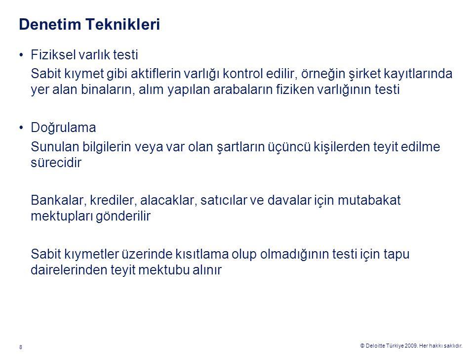 © Deloitte Türkiye 2009. Her hakkı saklıdır. 8 Denetim Teknikleri Fiziksel varlık testi Sabit kıymet gibi aktiflerin varlığı kontrol edilir, örneğin ş