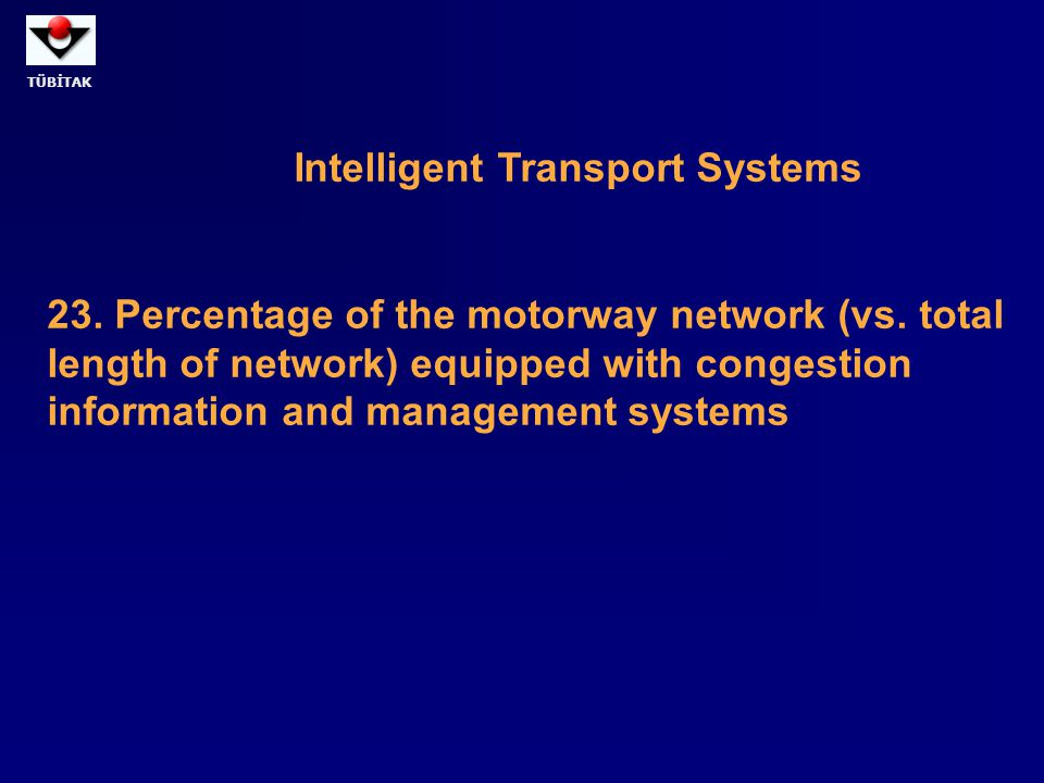 TÜBİTAK Intelligent Transport Systems 23. Percentage of the motorway network (vs. total length of network) equipped with congestion information and ma