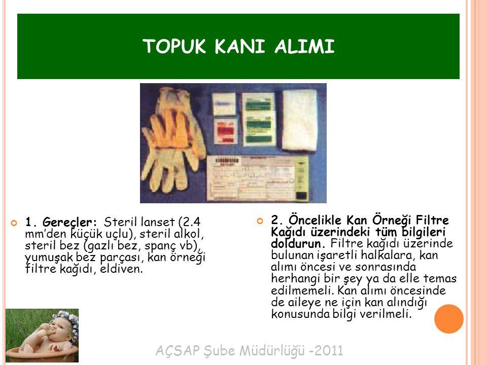 AÇSAP Şube Müdürlüğü -2011 1. Gereçler: Steril lanset (2.4 mm'den küçük uçlu), steril alkol, steril bez (gazlı bez, spanç vb), yumuşak bez parçası, ka