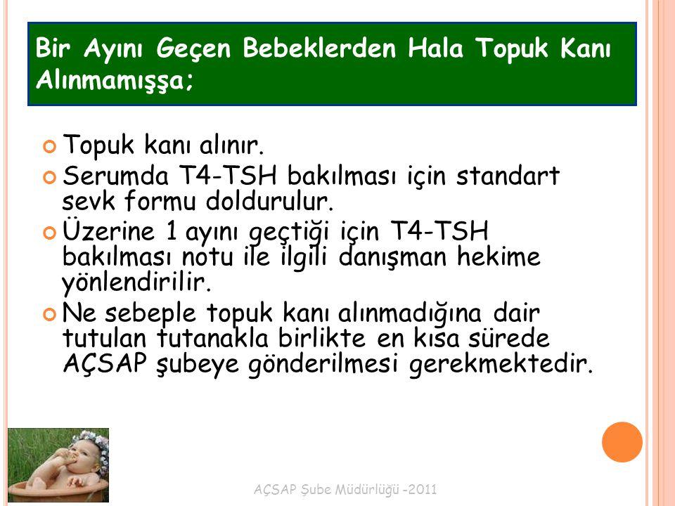 AÇSAP Şube Müdürlüğü -2011 Bir Ayını Geçen Bebeklerden Hala Topuk Kanı Alınmamışşa; Topuk kanı alınır. Serumda T4-TSH bakılması için standart sevk for